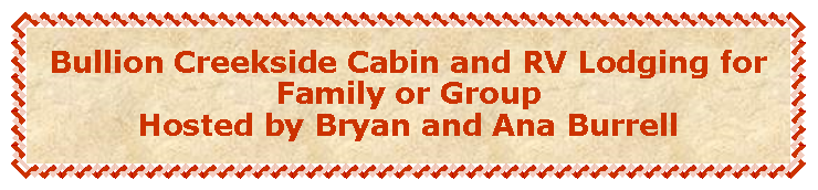 Text Box: Bullion Creekside Cabin and RV Lodging for Family or Group